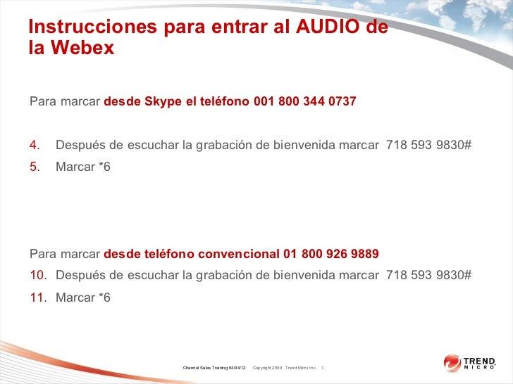 Instrucciones para entrar al AUDIO dela WebexPara marcar desde Skype el teléfono 001 800 344 07374.   Después de escuchar ...