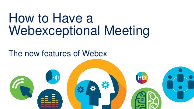 How to Have a Webexceptional Meeting Cisco Webex