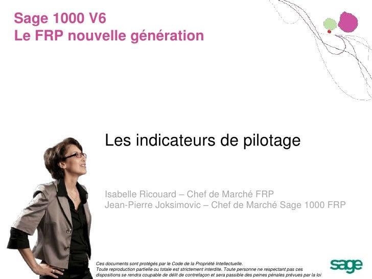 Sage 1000 V6Le FRP nouvelle génération<br />Les indicateurs de pilotage<br />Isabelle Ricouard – Chef de Marché FRP<br />J...