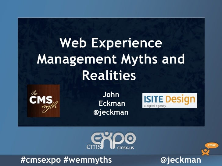 Web Experience   Management Myths and         Realities                John               Eckman              @jeckman#cms...