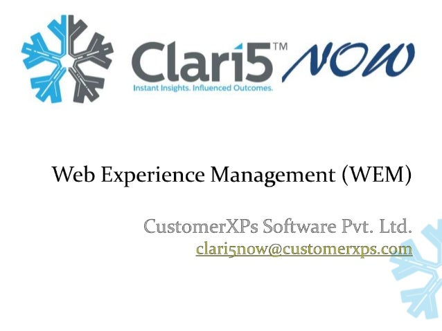 www.clari5now.com What is Web Experience Management?  It makes use of real-time data analytics to personalize and enhance...