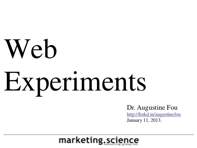 Dr. Augustine Fouhttp://linkd.in/augustinefouJanuary 11, 2013.WebExperiments