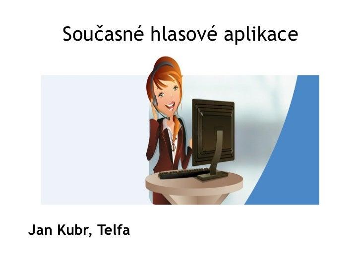 Současné hlasové aplikace <ul>Jan Kubr, Telfa </ul>