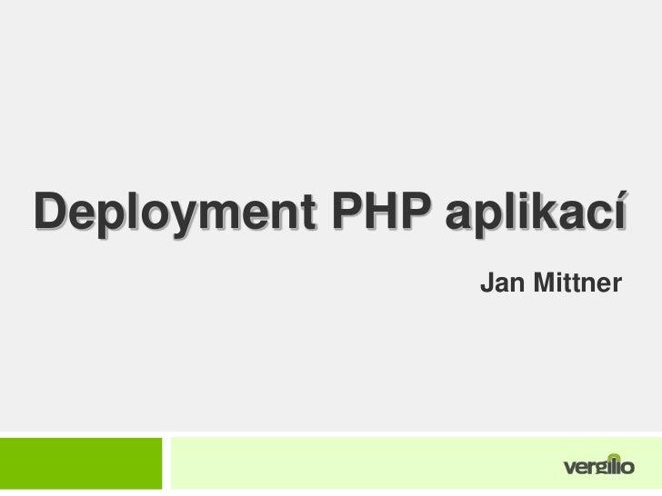 Deployment PHP aplikací<br />Jan Mittner<br />