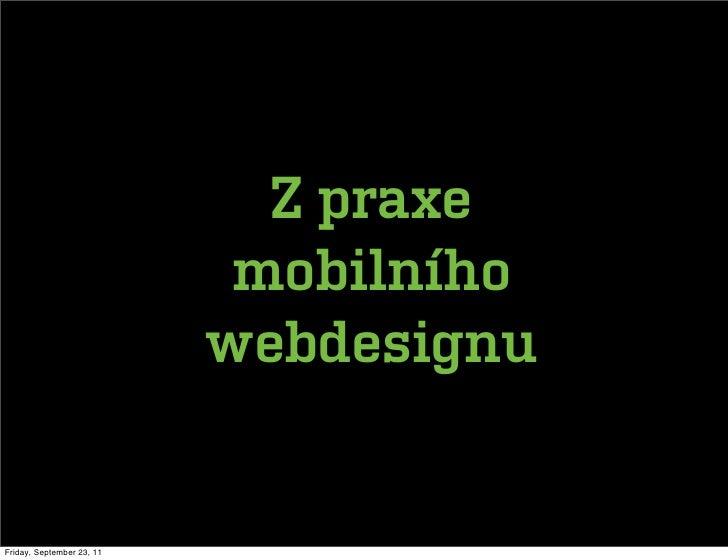 Z praxe                            mobilního                           webdesignuFriday, September 23, 11