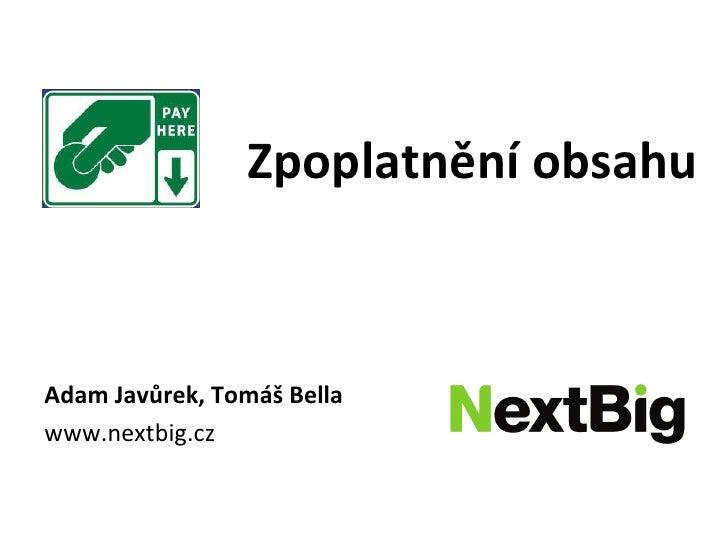 Adam Javůrek, Tomáš Bella www.nextbig.cz www.nextbig.cz Zpoplatnění obsahu