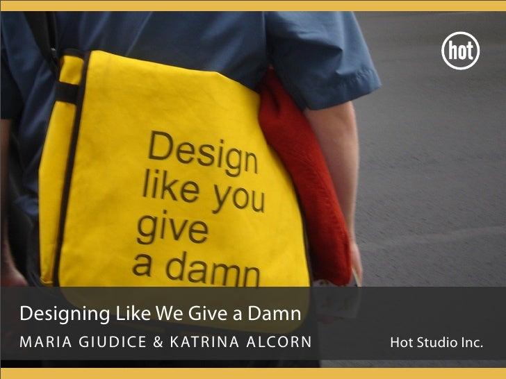 Designing Like We Give a Damn MARI A GIUDICE  K AT R I N A A LCO R N   Hot Studio Inc.