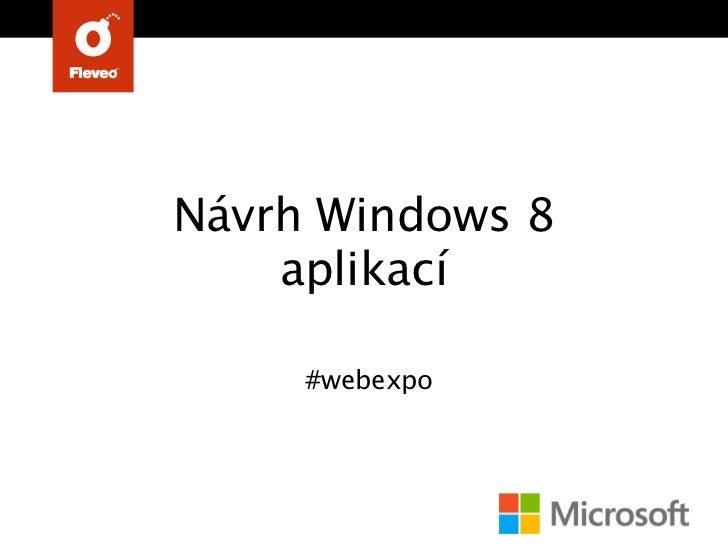 Návrh Windows 8    aplikací     #webexpo