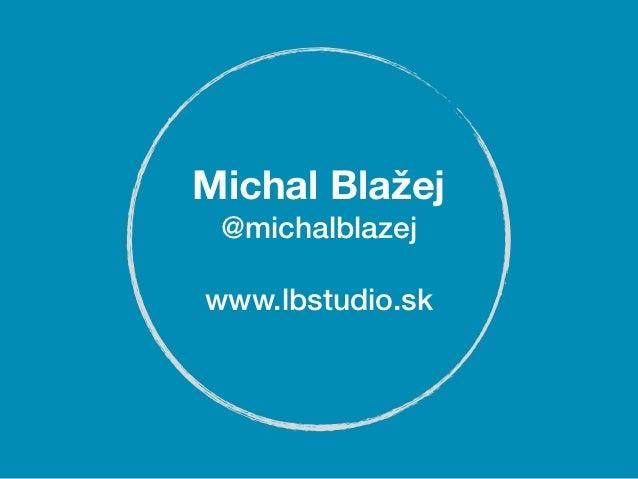 Michal Blažej @michalblazejwww.lbstudio.sk