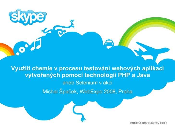 Využití chemie v procesu testování webových aplikací vytvořených pomocí technologií PHP a Java aneb Selenium v akci Michal...