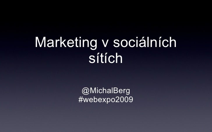 Marketing v sociálních sítích <ul><li>@MichalBerg </li></ul><ul><li>#webexpo2009 </li></ul>