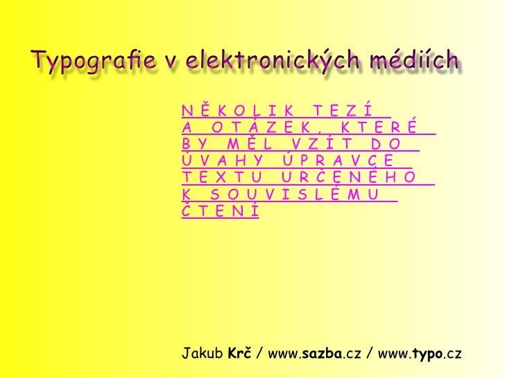 Typografie v elektronických médiích             N   Ě K O L I   K T E Z Í             A    O T Á Z    E K , K T E R É     ...