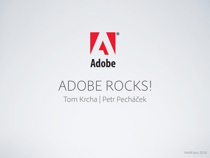 ADOBE ROCKS! Tom Krcha | Petr Pecháček                                 WebExpo 2010