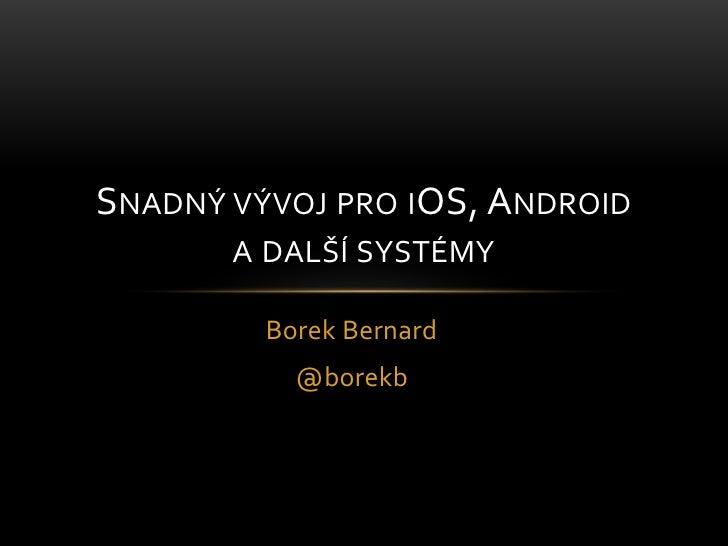 Borek Bernard<br />@borekb<br />Snadný vývoj pro iOS, Android a další systémy<br />