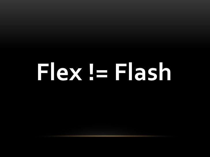 Flex != Flash<br />