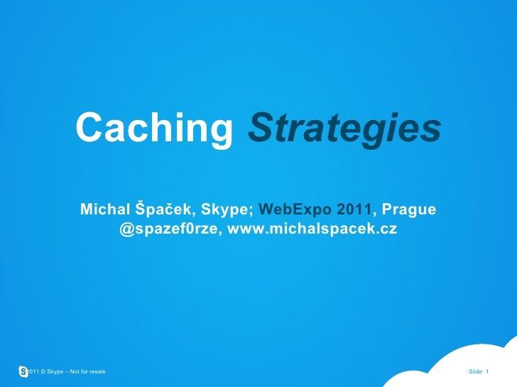 Caching  Strategies Michal Špaček, Skype;  WebExpo 2011 , Prague @spazef0rze, www.michalspacek.cz