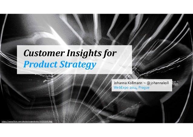 "Customer  Insights  for  Product  Strategy  h""ps://www.flickr.com/photos/pagedooley/10225205296/  Johanna  Kollmann  ~  @j..."