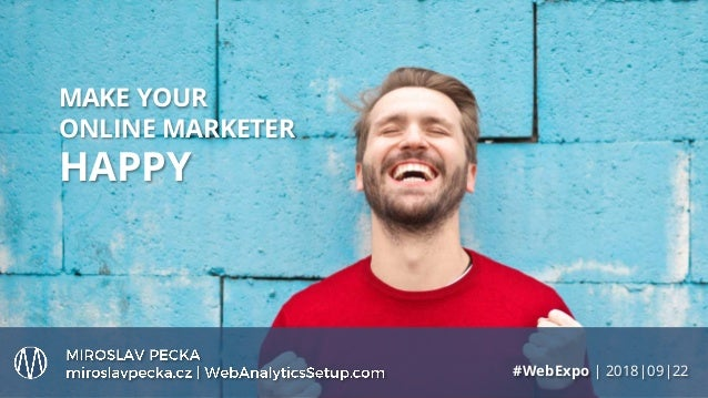 MAKE YOUR ONLINE MARKETER HAPPY #WebExpo | 2018|09|22