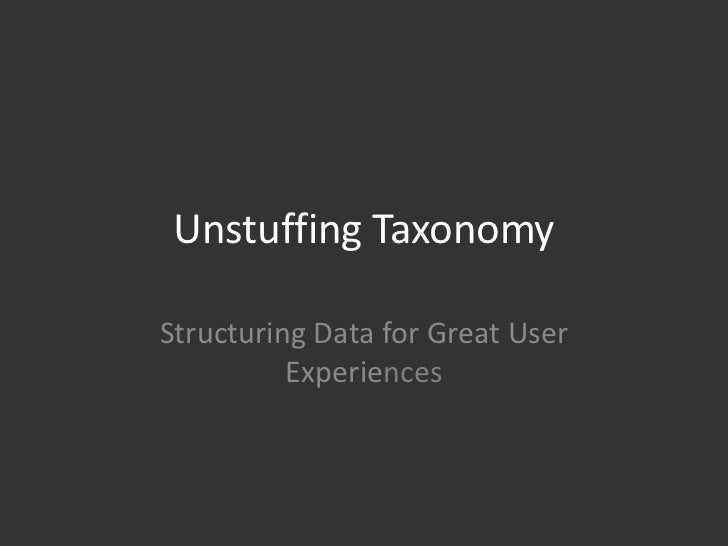 Unstuffing TaxonomyStructuring Data for Great User          Experiences