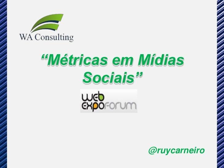 """""""Métricas em Mídias      Sociais""""              @ruycarneiro"""