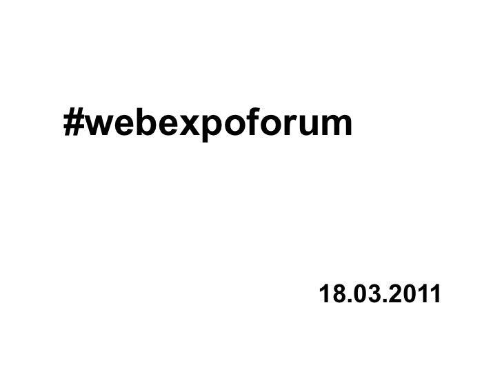 #webexpoforum 18.03.2011