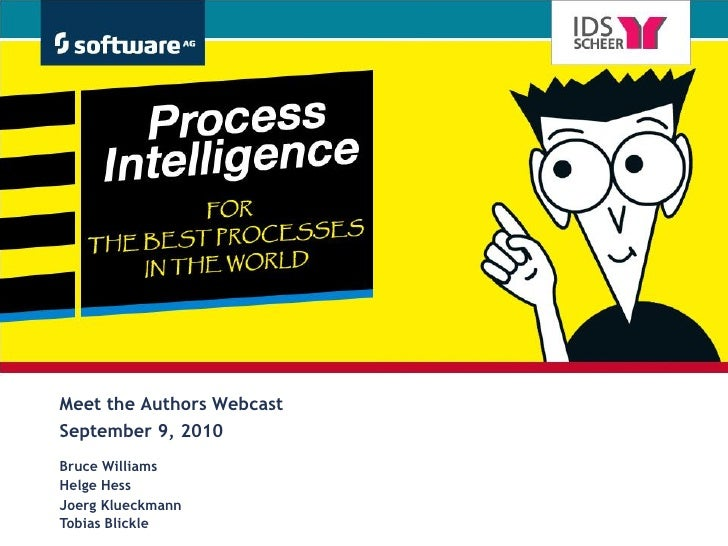 Process Intelligence For the best processes in the world     Meet the Authors Webcast  Meet the Authors Webcast September ...