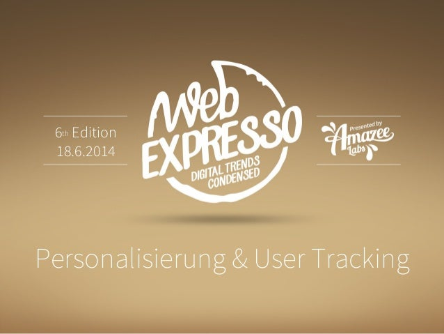 Personalisierung & User Tracking 6th Edition 18.6.2014