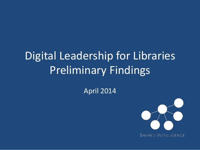Digital Leadership for Libraries Preliminary Findings April 2014
