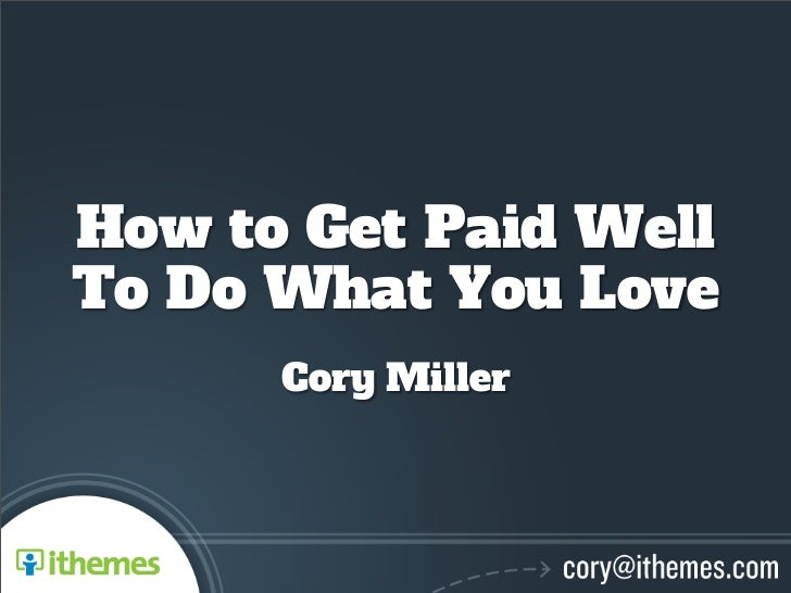 How to Get Paid WellTo Do What You Love      Cory Miller