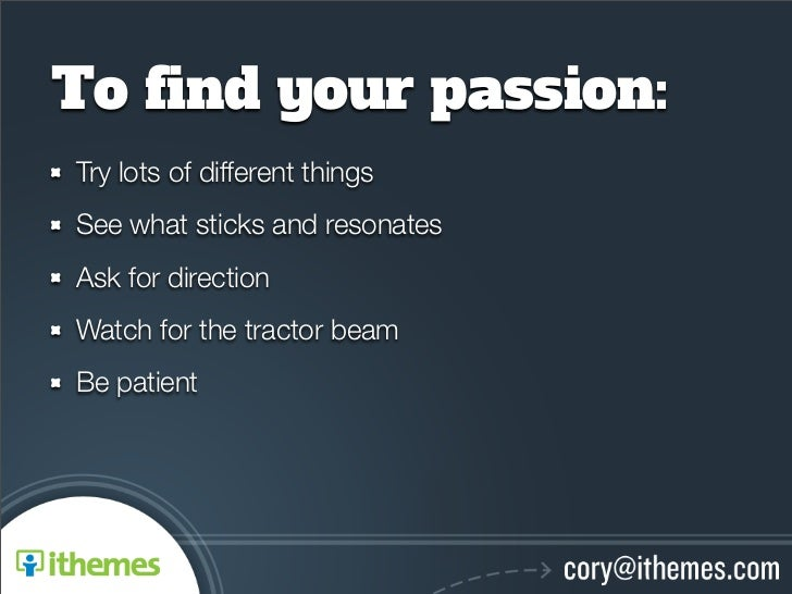 to find your passiontry lots of different thingssee what - Do What You Love How To Find What You Love To Do