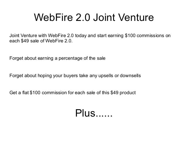 WebFire 2.0 Joint VentureJoint Venture with WebFire 2.0 today and start earning $100 commissions oneach $49 sale of WebFir...