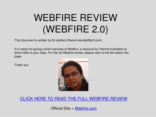 WEBFIRE REVIEW                (WEBFIRE 2.0)This document is written by Ibi Jambol (RecommendedStuff.com)It is meant for gi...