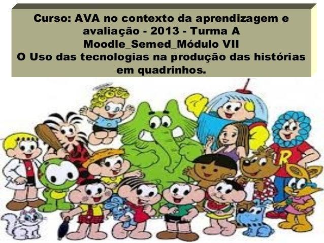 Curso: AVA no contexto da aprendizagem e avaliação - 2013 - Turma A Moodle_Semed_Módulo VII O Uso das tecnologias na produ...