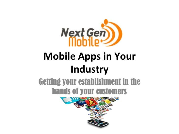 Mobile Apps in Your      IndustryGetting your establishment in the     hands of your customers