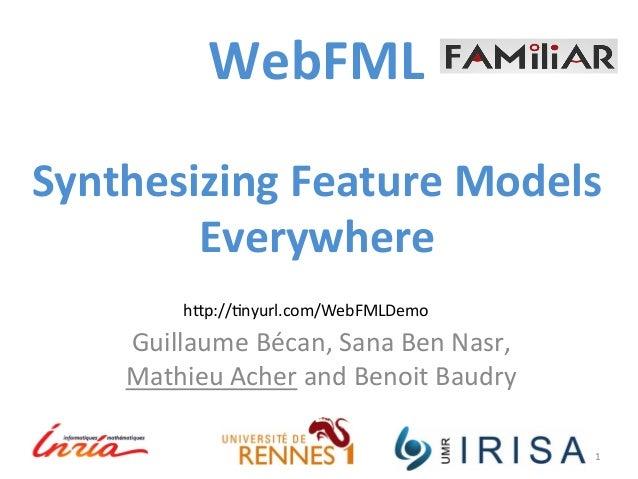 WebFML  Synthesizing  Feature  Models  Everywhere  Guillaume  Bécan,  Sana  Ben  Nasr,  Mathieu  Acher  and  Benoit  Baudr...