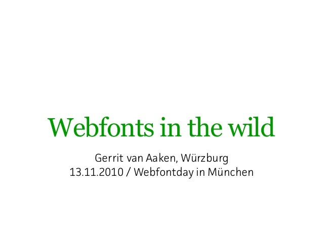 Webfonts in the wild Gerrit van Aaken, Wüzburg 13.11.2010 / Webfontday in München