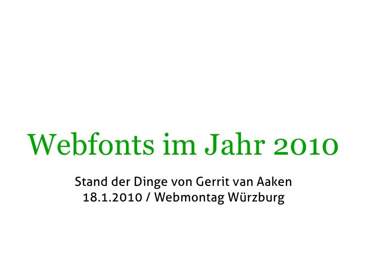 Webfonts im Jahr 2010    Stand der Dinge von Gerrit van Aaken     18.1.2010 / Webmontag Würzburg