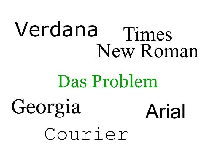 Verdana Times        New Roman     Das Problem Georgia    Arial    Courier