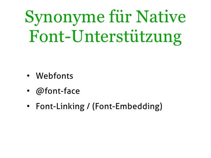 Synonyme für Native Font-Unterstützung  • Webfonts • @font-face • Font-Linking / (Font-Embedding)