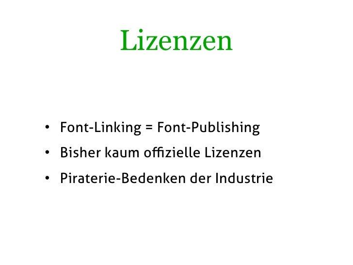 Lizenzen  • Font-Linking = Font-Publishing • Bisher kaum offizielle Lizenzen • Piraterie-Bedenken der Industrie