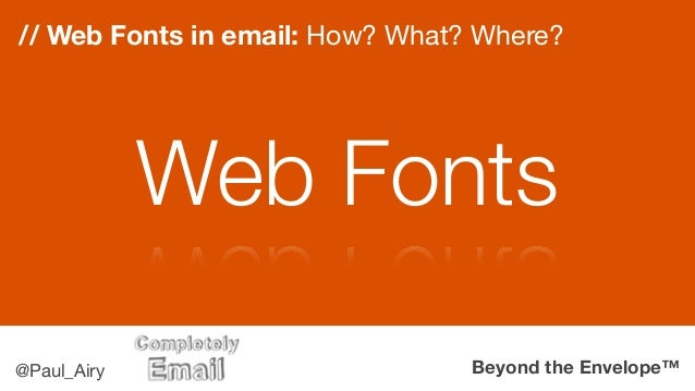 Beyond the Envelope™@Paul_Airy // Web Fonts in email: How? What? Where? Web Fonts