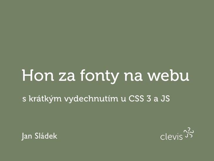Hon za fonty na webu s krátkým vydechnutím u CSS 3 a JS    Jan Sládek
