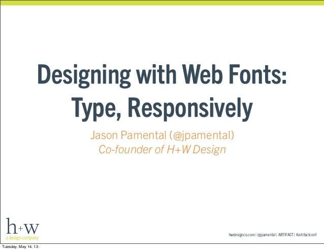 hwdesignco.com | @jpamental | ARTIFACT | #artifactconfDesigning with Web Fonts:Type, ResponsivelyJason Pamental (@jpamenta...