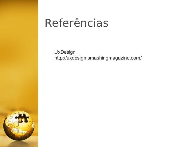 Referências UxDesign http://uxdesign.smashingmagazine.com/