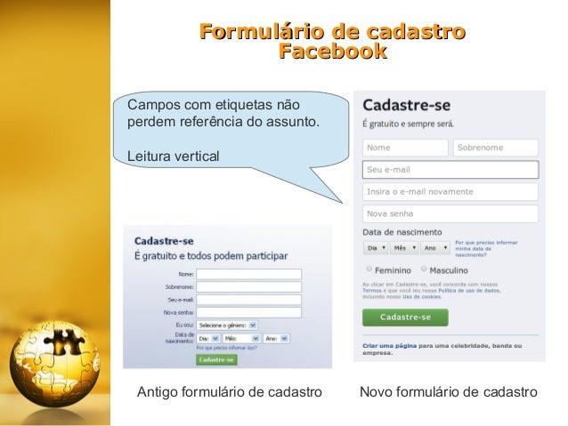 Formulário de cadastro Facebook Campos com etiquetas não perdem referência do assunto. Leitura vertical  Antigo formulário...