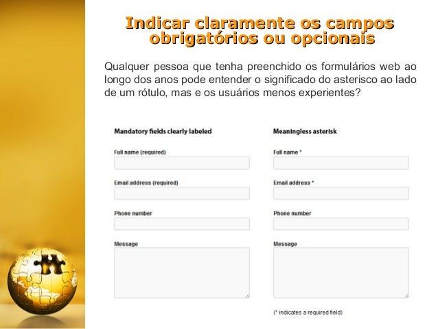 Indicar claramente os campos obrigatórios ou opcionais Qualquer pessoa que tenha preenchido os formulários web ao longo do...