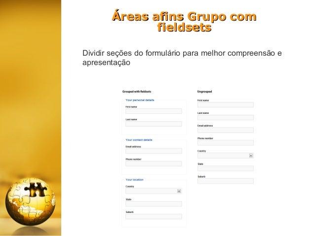Áreas afins Grupo com fieldsets Dividir seções do formulário para melhor compreensão e apresentação