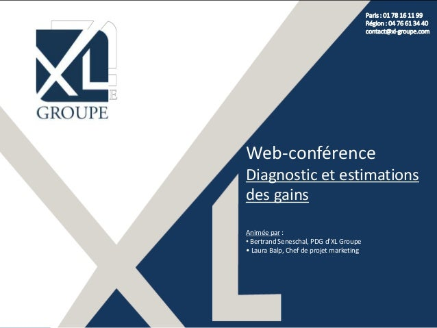 Paris : 01 78 16 11 99 Région : 04 76 61 34 40 contact@xl-groupe.com Web-conférence Diagnostic et estimations des gains An...