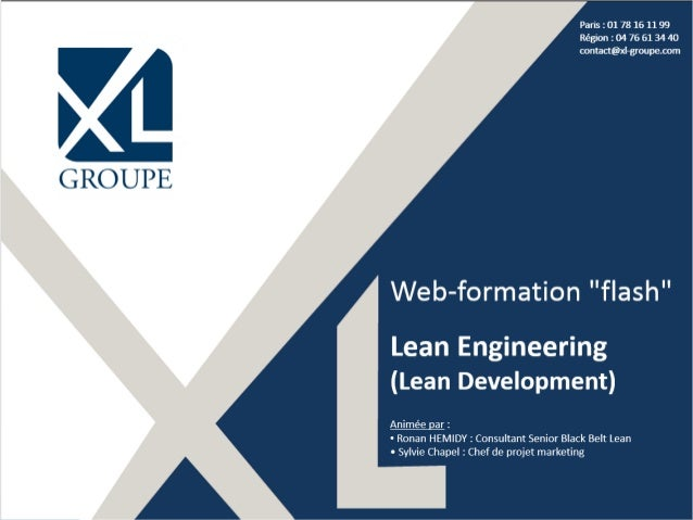 "Paris : 01 78 16 11 99 Région : 04 76 61 34 40 contact@xl-groupe.com Web-formation ""flash"" Lean Engineering (Lean Developm..."