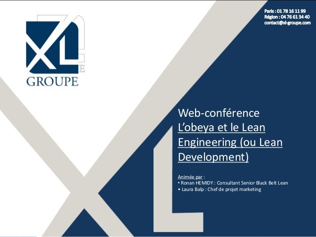 Paris : 01 78 16 11 99 Région : 04 76 61 34 40 contact@xl-groupe.com Web-conférence L'obeya et le Lean Engineering (ou Lea...